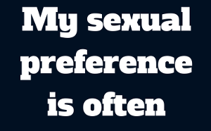 """funny sex quote: """"my sexual preference is often"""""""